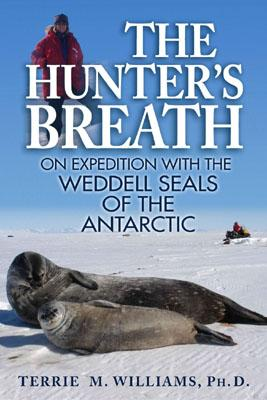 The Hunter's Breath: On Expedition with the Weddell Seals of the Antarctic - Williams, Terrie M, Lcsw