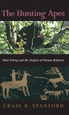 The Hunting Apes: Meat Eating and the Origins of Human Behavior - Stanford, Craig B