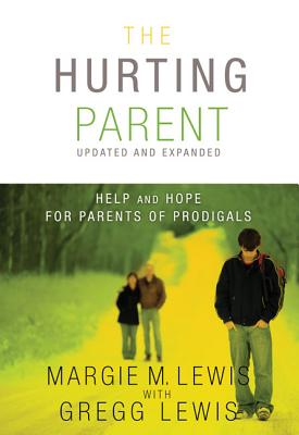 The Hurting Parent: Help and Hope for Parents of Prodigals - Lewis, Margie M, Ms.