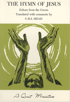 The Hymm of Jesus: Echoes from the Gnosis - Mead, George R