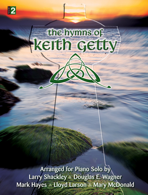 The Hymns of Keith Getty: Arranged for Piano Solo - Various (Composer)