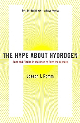 The Hype about Hydrogen: Fact and Fiction in the Race to Save the Climate - Romm, Joseph J