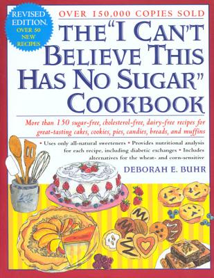 "The ""I Can't Believe This Has No Sugar"" Cookbook - Buhr, Deborah E"