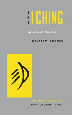 The I Ching or Book of Changes - Wilhelm, Richard, and Jung, C G, and Princeton University