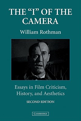 The 'I' of the Camera: Essays in Film Criticism, History, and Aesthetics - Rothman, William