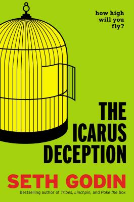 The Icarus Deception: How High Will You Fly? - Godin, Seth