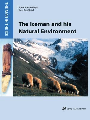 The Iceman and His Natural Environment: Palaeobotanical Results - Bortemschlager, Sigmar (Editor), and Oeggl, Klaus (Editor)