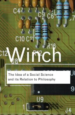 The Idea of a Social Science and Its Relation to Philosophy - Winch, Peter, and Gaita, Raimond (Introduction by)