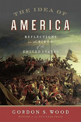 The Idea of America: Reflections on the Birth of the United States -