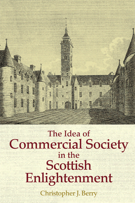 The Idea of Commercial Society in the Scottish Enlightenment - Berry, Christopher J.