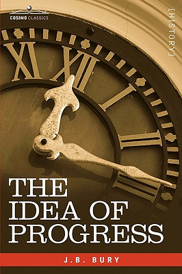 The Idea of Progress: An Inquiry Into Its Origin and Growth - Bury, John Bagnell, and Bury, J B