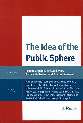 The Idea of the Public Sphere: A Reader - Gripsrud, Jostein (Editor), and Moe, Hallvard (Editor), and Molander, Anders (Editor)