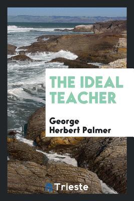 The Ideal Teacher - Palmer, George Herbert