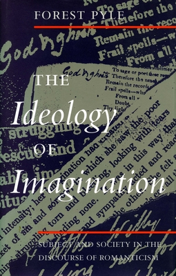The Ideology of Imagination: Subject and Society in the Discourse of Romanticism - Pyle, Forest