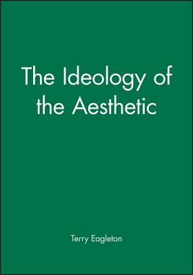 The Ideology of the Aesthetic - Eagleton, Terry