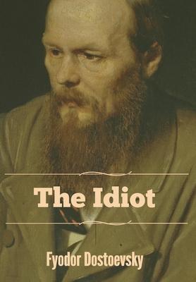 The Idiot - Dostoevsky, Fyodor