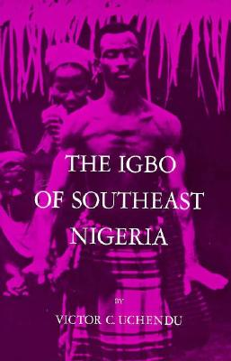 The Igbo of Southeast Nigeria - Uchendu, Victor