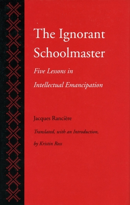 The Ignorant Schoolmaster: Five Lessons in Intellectual Emancipation - Ranciere, Jacques