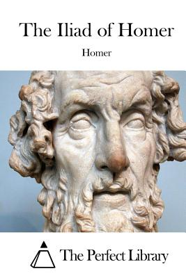 The Iliad of Homer - Homer, and The Perfect Library (Editor)