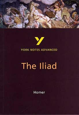 The Iliad: York Notes Advanced - Sowerby, Robin (Editor)