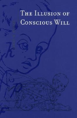The Illusion of Conscious Will - Wegner, Daniel M