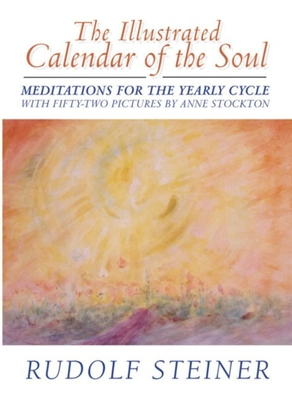 The Illustrated Calendar of the Soul: Meditations for the Yearly Cycle - Steiner, Rudolf, Dr., and Stockton, Anne