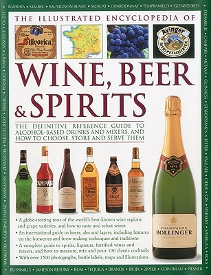 The Illustrated Encyclopedia of Wine, Beer & Spirits: The Definitive Reference Guide to Alchol-Based Drinks and Mixers, and How to Choose, Store and Serve Them - Walton, Stuart, and Glover, Brian