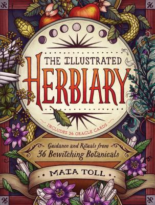 The Illustrated Herbiary: Guidance and Rituals from 36 Bewitching Botanicals - Toll, Maia