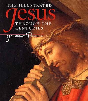 The Illustrated Jesus Through the Centuries - Pelikan, Jaroslav Jan