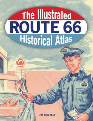 The Illustrated Route 66 Historical Atlas - Hinckley, Jim