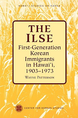 The Ilse: First-Generation Korean Immigrants in Hawaii, 1903-1973 - Patterson, Wayne