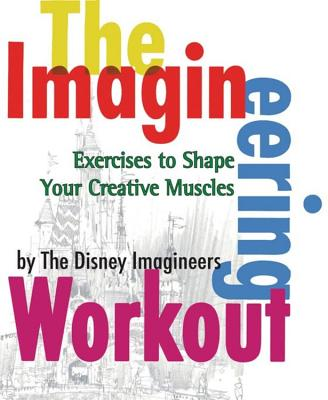 The Imagineering Workout: Exercises to Shape Your Creative Muscles - Van Pelt, Peggy