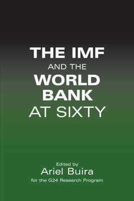 The IMF and the World Bank at Sixty - Buira, Ariel (Editor)