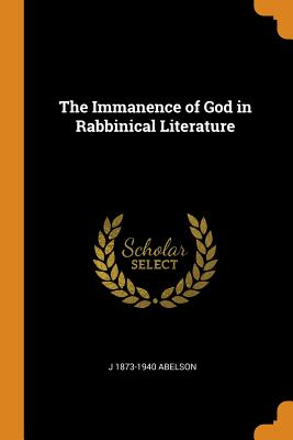 The Immanence of God in Rabbinical Literature - Abelson, J 1873-1940