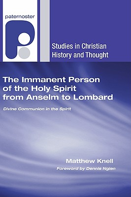 The Immanent Person of the Holy Spirit from Anselm to Lombard: Divine Communion in the Spirit - Knell, Matthew, and Ngien, Dennis (Foreword by)
