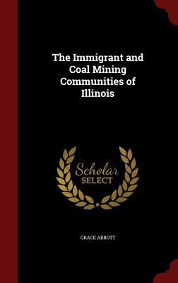The Immigrant and Coal Mining Communities of Illinois - Abbott, Grace