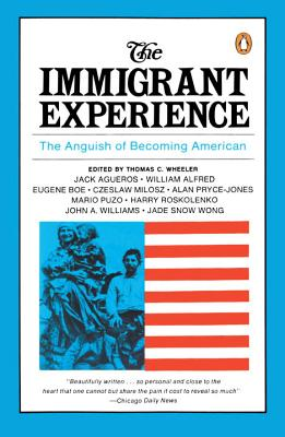 The Immigrant Experience: The Anguish of Becoming American - Wheeler, Thomas C (Editor)