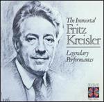The Immortal Fritz Kreisler: Legendary Performances