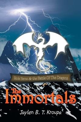 The Immortals: Rick Ferno and the Battle of the Dragons - Kroupa, Jaylen B T