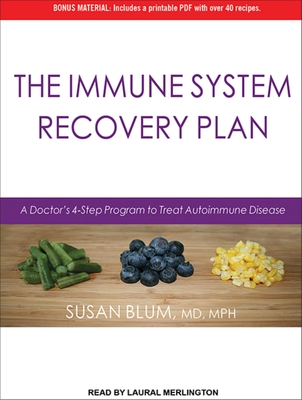 The Immune System Recovery Plan: A Doctor's 4-Step Program to Treat Autoimmune Disease - Blum, Susan, Dr., MD, MPH, and Merlington, Laural (Narrator)