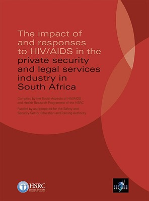 The Impact of and Responses to HIV/AIDS in the Private Security and Legal Services Industry in South Africa - Social Aspects of HIV/AIDS and Health Research Programme of the HSRC (Compiled by)