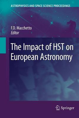 The Impact of Hst on European Astronomy - Macchetto, F Duccio (Editor)