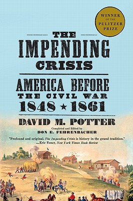 The Impending Crisis: America Before the Civil War, 1848-1861 - Potter, David M