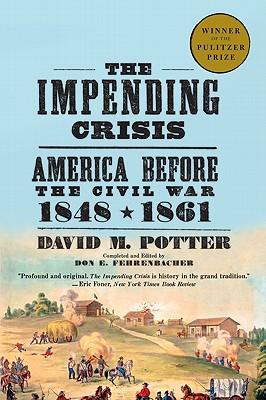 The Impending Crisis: America Before the Civil War, 1848-1861 - Potter, David M