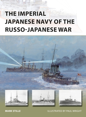The Imperial Japanese Navy of the Russo-Japanese War - Stille, Mark
