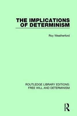 The Implications of Determinism - Weatherford, Roy
