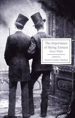 The Importance of Being Earnest - Wilde, Oscar, and Gladden, Samuel Lyndon (Editor)