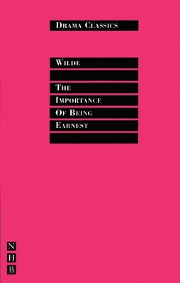 The Importance of Being Earnest - Wilde, Oscar, and Rebellato, Dan (Editor)