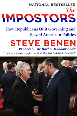 The Impostors: How Republicans Quit Governing and Seized American Politics - Benen, Steve