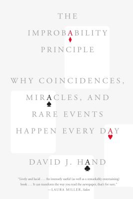 The Improbability Principle: Why Coincidences, Miracles, and Rare Events Happen Every Day - Hand, David J